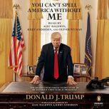You Can't Spell America Without Me The Really Tremendous Inside Story of My Fantastic First Year as President Donald J. Trump (A So-Called Parody), Alec Baldwin