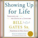Showing Up for Life Thoughts on the Gifts of a Lifetime, Bill Gates, Sr.