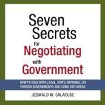 Seven Secrets for Negotiating with Government How to Deal with Local, State, National, or Foreign Governments--and Come Out Ahead, Jeswald Salacuse