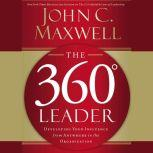 The 360 Degree Leader Developing Your Influence from Anywhere in the Organization, John C. Maxwell