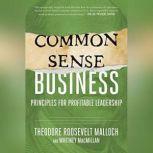 Common-Sense Business Principles for Profitable Leadership, Theodore Roosevelt Malloch