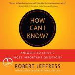 How Can I Know? Answers to Life's 7 Most Important Questions, Robert Jeffress