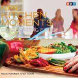 NPR Kitchen Moments: Celebrating Food Radio Stories That Cook, Linda Homles