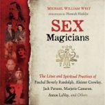 Sex Magicians The Lives and Spiritual Practices of Paschal Beverly Randolph, Aleister Crowley, Jack Parsons, Marjorie Cameron, Anton LaVey, and Others, Michael William West