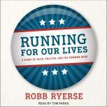 Running for Our Lives A Story of Faith, Politics, and the Common Good, Robb Ryerse