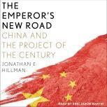 The Emperor's New Road China and the Project of the Century, Jonathan E. Hillman