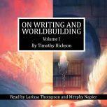 On Writing and Worldbuilding Volume I, Timothy Hickson