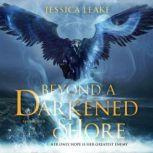 Beyond a Darkened Shore, Jessica Leake
