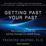 Getting Past Your Past Take Control of Your Life With Self-Help Techniques from EMDR Therapy, Ph.D. Shapiro