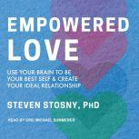 Power Love Use Your Brain to Be Your Best Self and Create Your Ideal Relationship, PhD Stosny