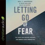 Letting Go of Fear Put Aside Your Anxious Thoughts and Embrace God's Perspective, Neil T. Anderson