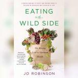 Eating on the  Wild Side The Missing Link to Optimum Health, Jo Robinson