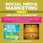 Social Media Marketing 2021 and Digital Marketing The Complete Online Business, Social Media Agency and Personal Brand Workbook for Beginners to Turn your Online Presence into a Money Making Machine, Michael Branding