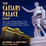 The Caesars Palace Coup How a Billionaire Brawl Over the Famous Casino Exposed the Power and Greed of Wall Street, Max Frumes