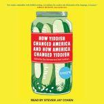 How Yiddish Changed America and How America Changed Yiddish, Ilan Stavans