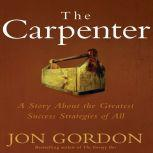 The Carpenter A Story About the Greatest Success Strategies of All, Jon Gordon
