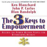 The 3 Keys to Empowerment Release the Power Within People for Astonishing Results, Ken Blanchard