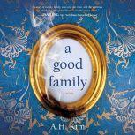 A Good Family A Novel, A.H. Kim