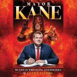 Mayor Kane My Life in Wrestling and Politics, Glenn Jacobs