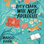 Lucy Clark Will Not Apologize, Margo Rabb