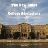 The New Rules of College Admissions Ten Former Admissions Officers Reveal What It Takes to Get into College Today, Stephen Kramer and Michael London