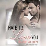 Hate to Love You, Elise Alden