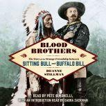 Blood Brothers The Story of the Strange Friendship between Sitting Bull and Buffalo Bill, Deanne Stillman