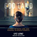 God Land A Story of Faith, Loss, and Renewal in Middle America, Lyz Lenz