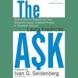 The Ask How to Ask for Support for Your Nonprofit Cause, Creative Project, or Business Venture , Laura Fredricks