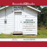 Gullah Spirituals The Sound of Freedom and Protest in the South Carolina Sea Islands, Eric Sean Crawford