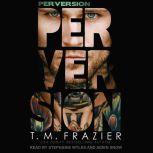 Perversion, T. M. Frazier