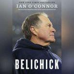 Belichick The Making of the Greatest Football Coach of All Time, Ian O'Connor
