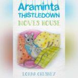Araminta Thistledown Moves House ---, Lorna Chesney