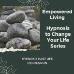 Hypnosis Past Life Regression Rewire Your Mindset And Get Fast Results With Hypnosis!, Empowered Living