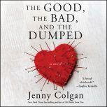 The Good, the Bad, and the Dumped A Novel, Jenny Colgan