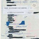 The Alchemy of Meth A Decomposition, Jason Pine