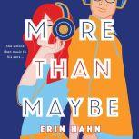 More Than Maybe A Novel, Erin Hahn