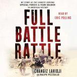 Full Battle Rattle My Story as the Longest-Serving Special Forces A-Team Soldier in American History, Changiz Lahidji