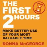 The First Two Hours Make better use of your most valuable time, Donna McGeorge