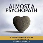 Almost a Psychopath Do I (Or Does Someone I Know) Have a Problem With Manipulation and Lack of Empathy?, Ronald Schouten