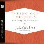 Taking God Seriously Vital Things We Need to Know, J. I. Packer