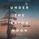 Under the Bayou Moon, Valerie Fraser Luesse