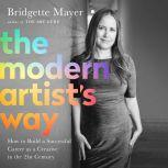 The Modern Artist's Way How to Build a Successful Career as a Creative in the 21st Century, Bridgette