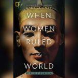 When Women Ruled the World Six Queens of Egypt, Kara Cooney