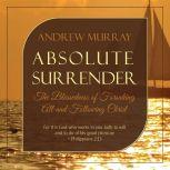Absolute Surrender: The Blessedness of Forsaking All and Following Christ, Andrew Murray