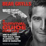 A Survival Guide for Life How to Achieve Your Goals, Thrive in Adversity, and Grow in Character