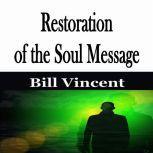 Restoration of the Soul Message, Bill Vincent