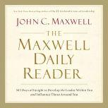 The Maxwell Daily Reader 365 Days of Insight to Develop the Leader Within You and Influence Those Around You, John C. Maxwell