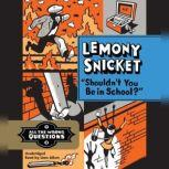 Shouldn't You Be in School?, Lemony Snicket