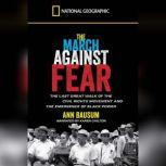 The March Against Fear The Last Great Walk of the Civil Rights Movement and the Emergence of Black Power, Ann Bausum